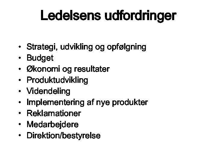 Ledelsens udfordringer • • • Strategi, udvikling og opfølgning Budget Økonomi og resultater Produktudvikling