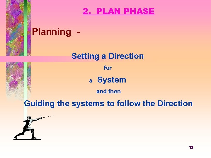 2. PLAN PHASE Planning Setting a Direction for a System and then Guiding the