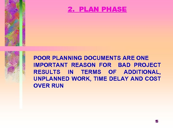 2. PLAN PHASE POOR PLANNING DOCUMENTS ARE ONE IMPORTANT REASON FOR BAD PROJECT RESULTS