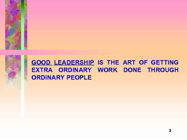 GOOD LEADERSHIP IS THE ART OF GETTING EXTRA ORDINARY WORK DONE THROUGH ORDINARY PEOPLE