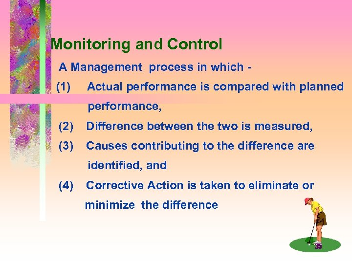 Monitoring and Control A Management process in which (1) Actual performance is compared