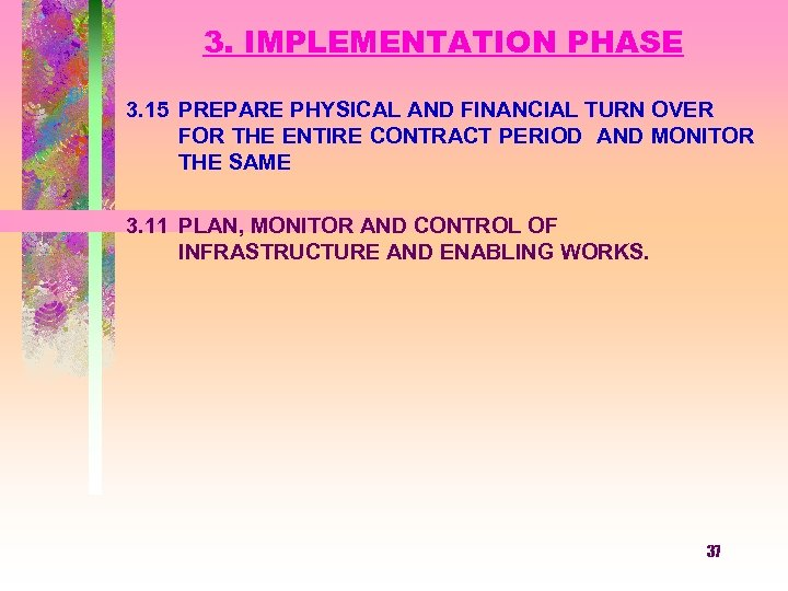 3. IMPLEMENTATION PHASE 3. 15 PREPARE PHYSICAL AND FINANCIAL TURN OVER FOR THE ENTIRE