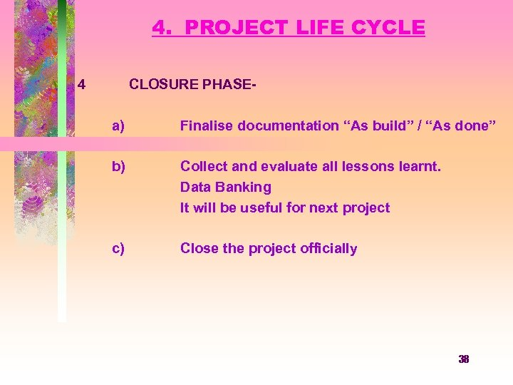 """4. PROJECT LIFE CYCLE 4 CLOSURE PHASEa) Finalise documentation """"As build"""" / """"As done"""""""