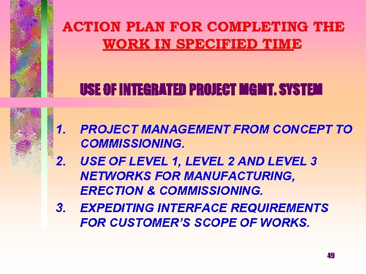 ACTION PLAN FOR COMPLETING THE WORK IN SPECIFIED TIME USE OF INTEGRATED PROJECT MGMT.