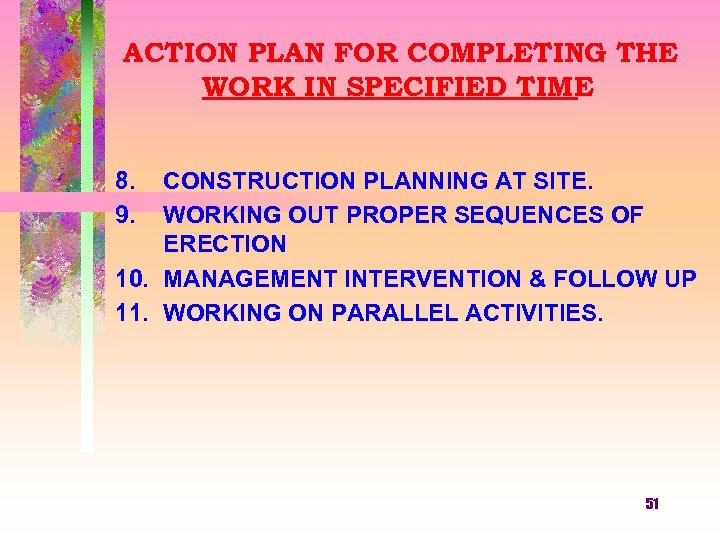 ACTION PLAN FOR COMPLETING THE WORK IN SPECIFIED TIME 8. 9. CONSTRUCTION PLANNING AT