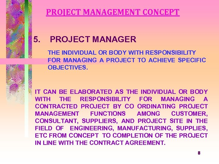 PROJECT MANAGEMENT CONCEPT 5. PROJECT MANAGER THE INDIVIDUAL OR BODY WITH RESPONSIBILITY FOR MANAGING