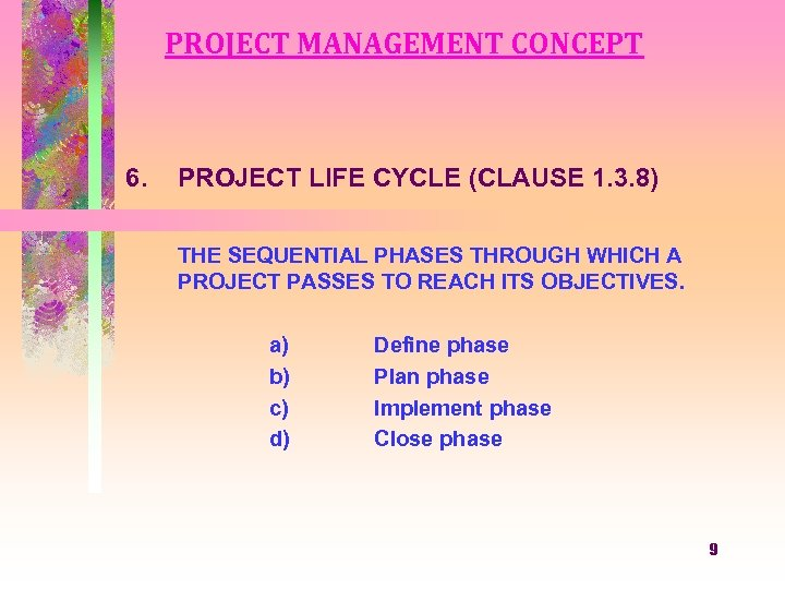 PROJECT MANAGEMENT CONCEPT 6. PROJECT LIFE CYCLE (CLAUSE 1. 3. 8) THE SEQUENTIAL PHASES