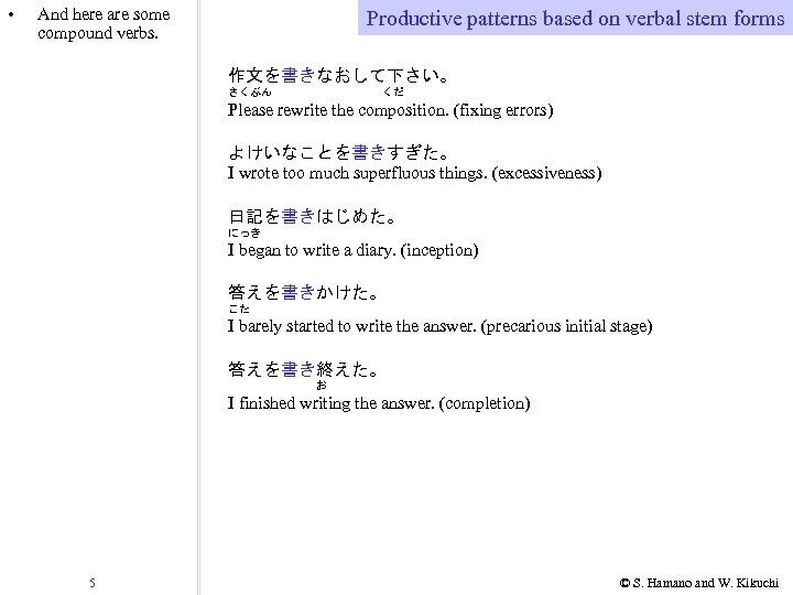 • And here are some compound verbs. Productive patterns based on verbal stem
