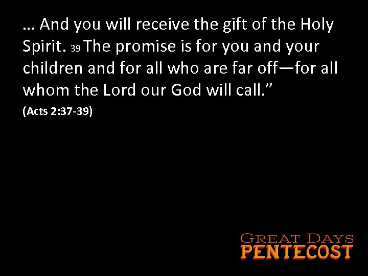 … And you will receive the gift of the Holy Spirit. 39 The promise