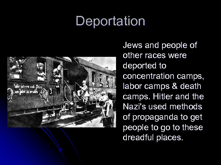 Deportation Jews and people of other races were deported to concentration camps, labor camps