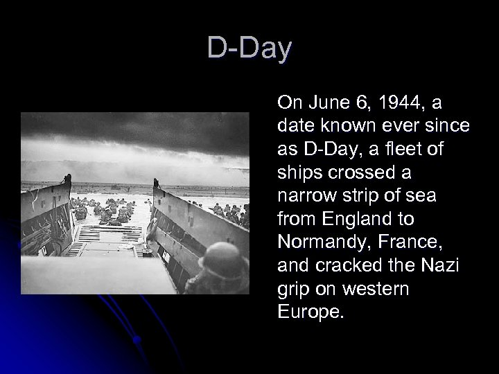 D-Day On June 6, 1944, a date known ever since as D-Day, a fleet