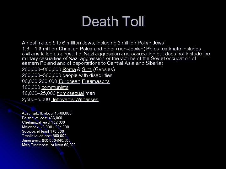 Death Toll An estimated 5 to 6 million Jews, including 3 million Polish Jews