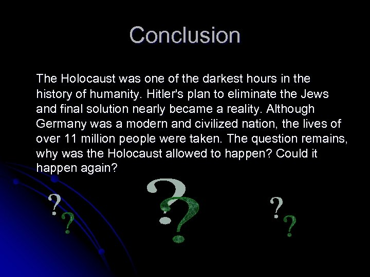 Conclusion The Holocaust was one of the darkest hours in the history of humanity.