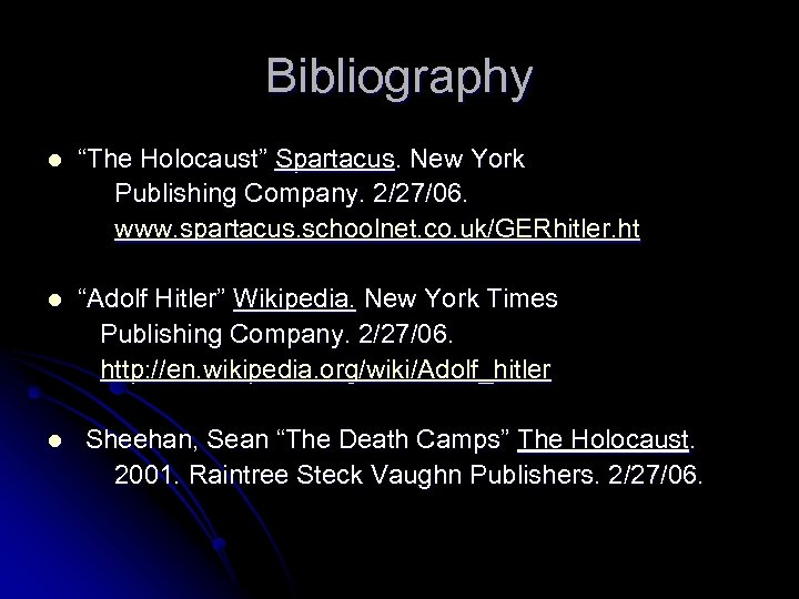 """Bibliography l """"The Holocaust"""" Spartacus. New York Publishing Company. 2/27/06. www. spartacus. schoolnet. co."""