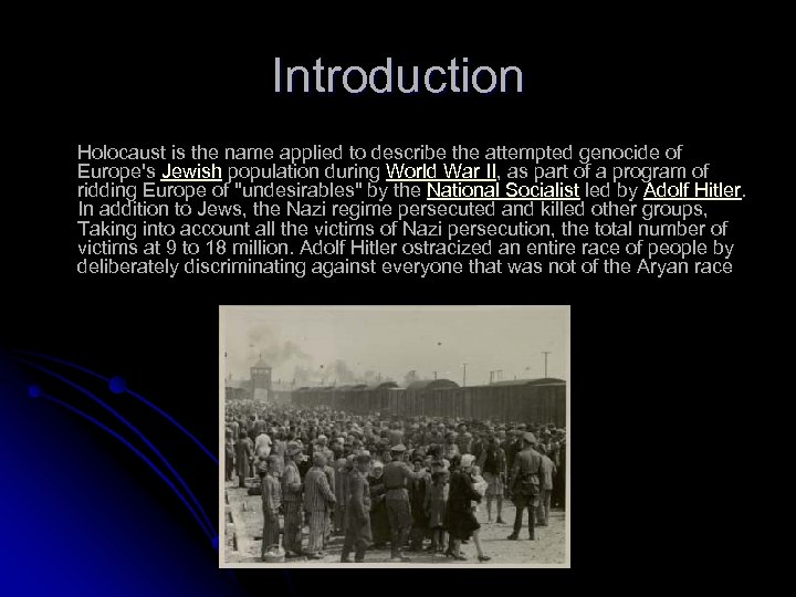 Introduction Holocaust is the name applied to describe the attempted genocide of Europe's Jewish