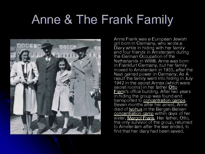 Anne & The Frank Family Anne Frank was a European Jewish girl born in