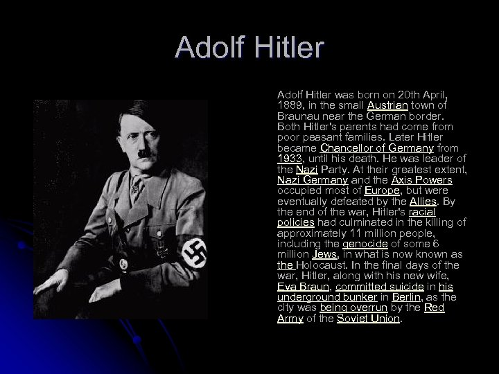 Adolf Hitler was born on 20 th April, 1889, in the small Austrian town