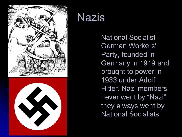 Nazis National Socialist German Workers' Party, founded in Germany in 1919 and brought to