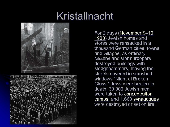Kristallnacht For 2 days (November 9– 10, 1938) Jewish homes and stores were ransacked