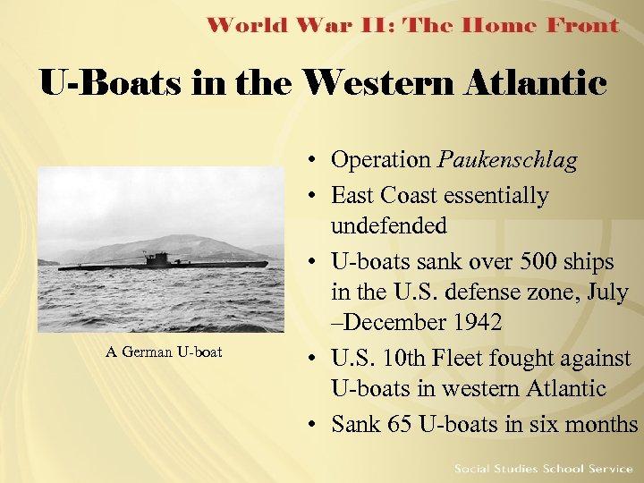 U-Boats in the Western Atlantic A German U-boat • Operation Paukenschlag • East Coast
