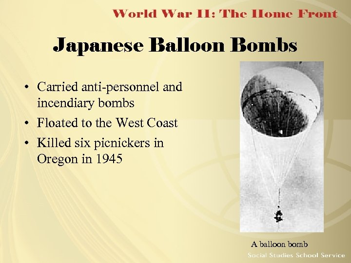 Japanese Balloon Bombs • Carried anti-personnel and incendiary bombs • Floated to the West