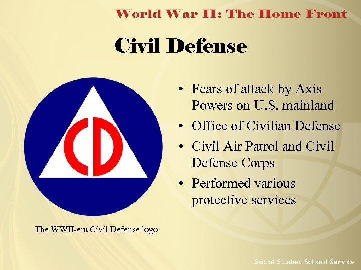 Civil Defense • Fears of attack by Axis Powers on U. S. mainland •