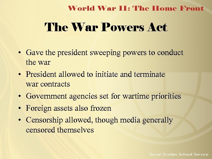 The War Powers Act • Gave the president sweeping powers to conduct the war