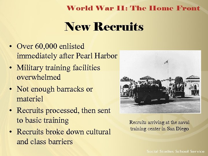 New Recruits • Over 60, 000 enlisted immediately after Pearl Harbor • Military training