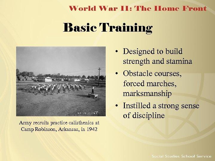 Basic Training Army recruits practice calisthenics at Camp Robinson, Arkansas, in 1942 • Designed