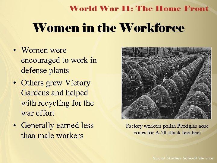 Women in the Workforce • Women were encouraged to work in defense plants •