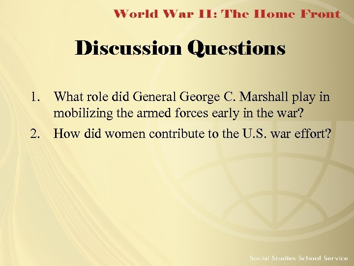 Discussion Questions 1. What role did General George C. Marshall play in mobilizing the