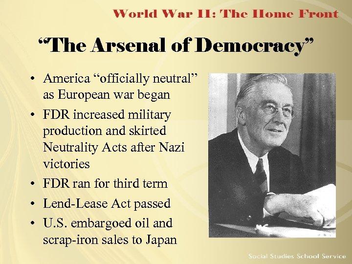 """The Arsenal of Democracy"" • America ""officially neutral"" as European war began • FDR"