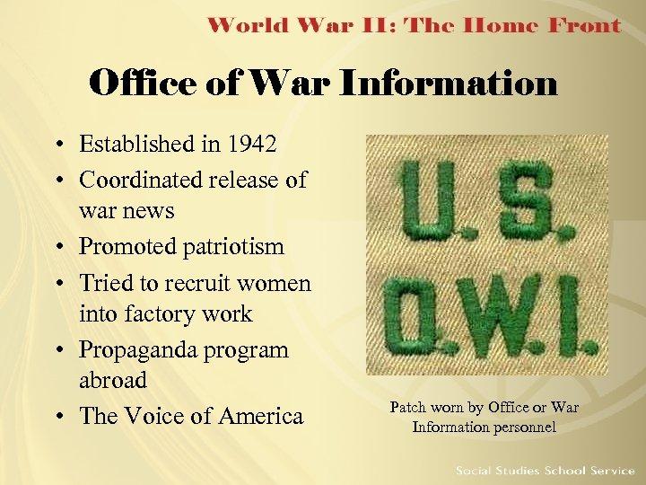 Office of War Information • Established in 1942 • Coordinated release of war news