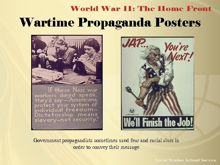 Wartime Propaganda Posters Government propagandists sometimes used fear and racial slurs in order to