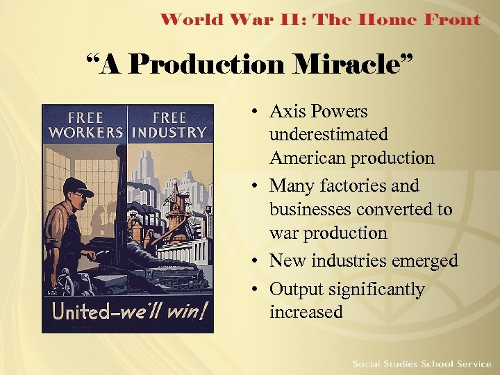 """""""A Production Miracle"""" • Axis Powers underestimated American production • Many factories and businesses"""