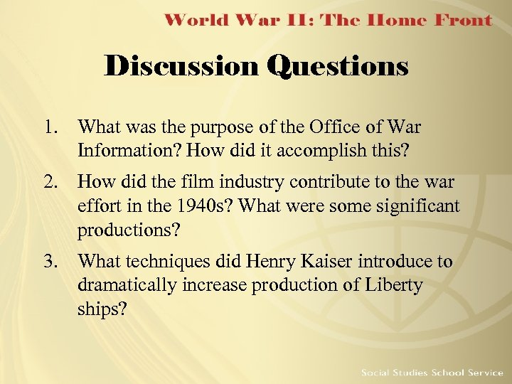 Discussion Questions 1. What was the purpose of the Office of War Information? How