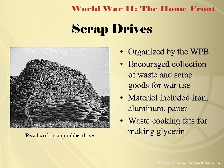 Scrap Drives Results of a scrap rubber drive • Organized by the WPB •