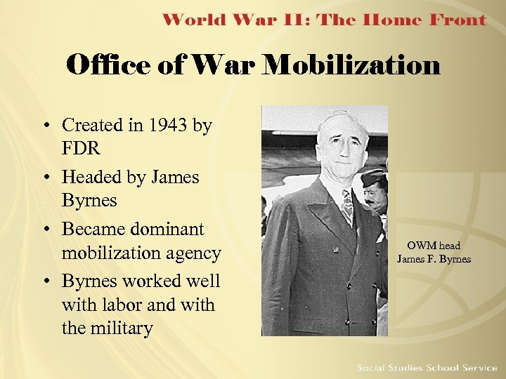 Office of War Mobilization • Created in 1943 by FDR • Headed by James