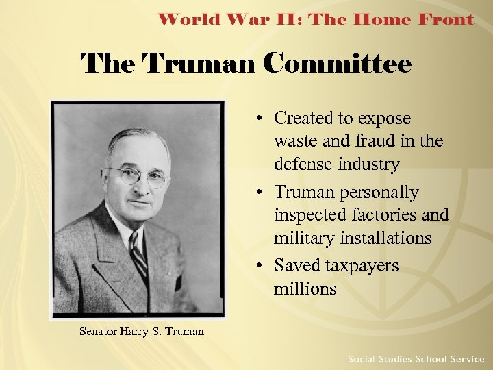 The Truman Committee • Created to expose waste and fraud in the defense industry