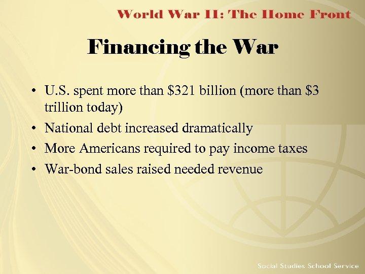 Financing the War • U. S. spent more than $321 billion (more than $3