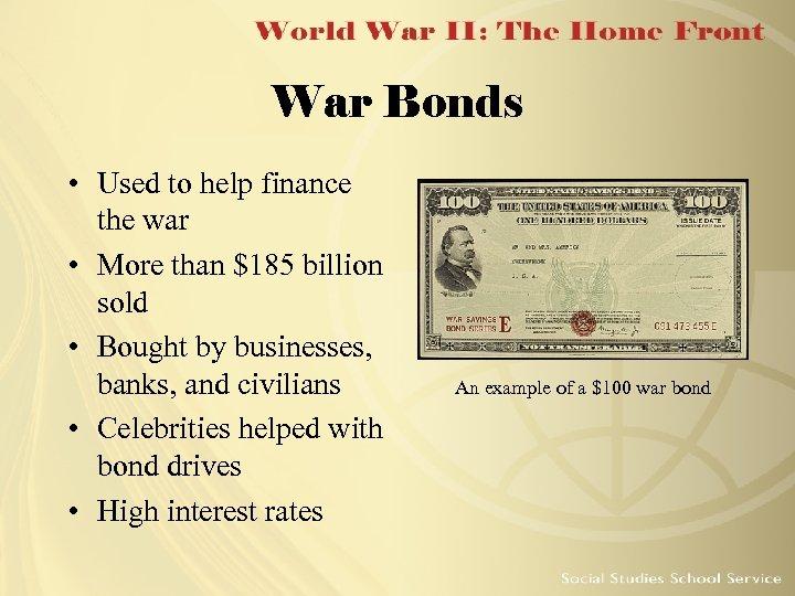 War Bonds • Used to help finance the war • More than $185 billion