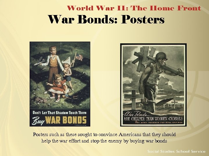 War Bonds: Posters such as these sought to convince Americans that they should help