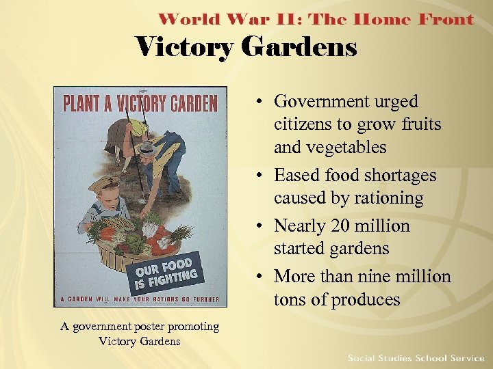 Victory Gardens • Government urged citizens to grow fruits and vegetables • Eased food