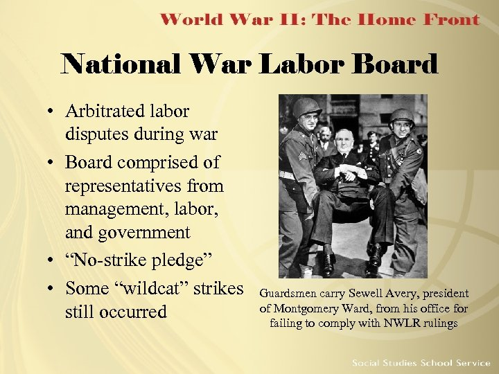 National War Labor Board • Arbitrated labor disputes during war • Board comprised of