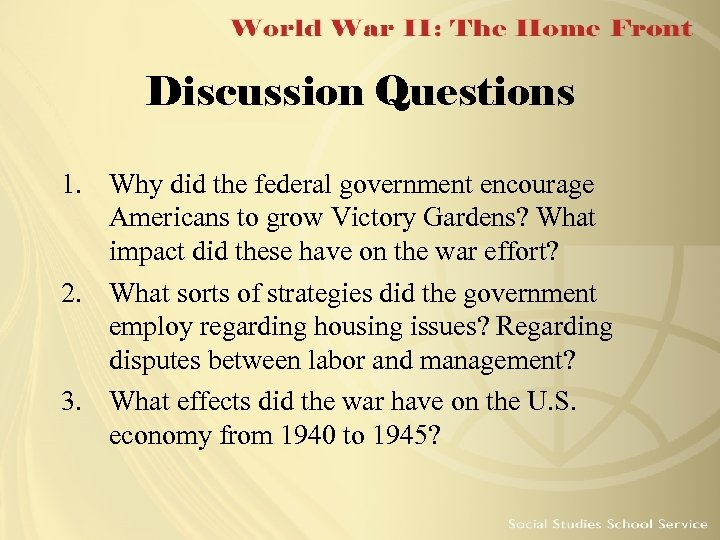Discussion Questions 1. Why did the federal government encourage Americans to grow Victory Gardens?
