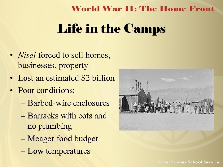 Life in the Camps • Nisei forced to sell homes, businesses, property • Lost