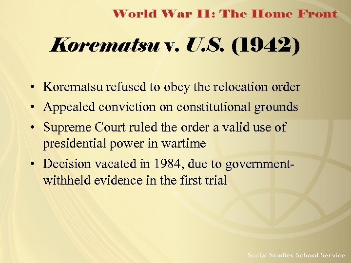 Korematsu v. U. S. (1942) • Korematsu refused to obey the relocation order •