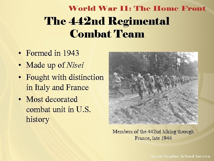 The 442 nd Regimental Combat Team • Formed in 1943 • Made up of