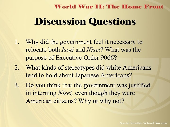 Discussion Questions 1. Why did the government feel it necessary to relocate both Issei