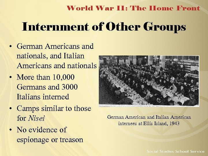 Internment of Other Groups • German Americans and nationals, and Italian Americans and nationals
